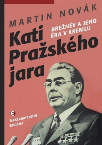 Martin Novák: Kati pražského jara - Brežněv a jeho éra v Kremlu cena od 155 Kč