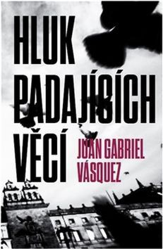 Juan Gabriel Vásquez: Hluk padajících věcí cena od 200 Kč