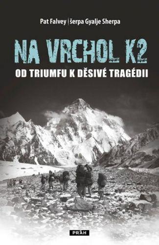 Falvey Pat, Gyalje Pemba: Na vrchol K2 - Od triumfu k děsivé tragédii cena od 292 Kč