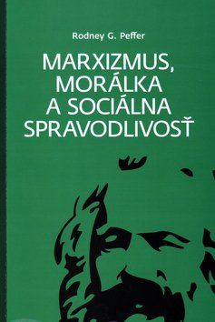 Rodney G. Peffer: Marxizmus, morálka a sociálna spravodlivosť cena od 283 Kč