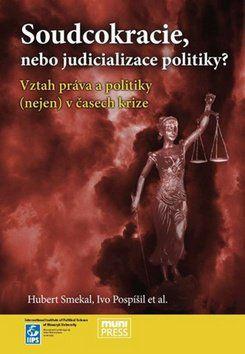 Hubert Smekal, Ivo Pospíšil: Soudcokracie, nebo judicializace politiky? cena od 154 Kč