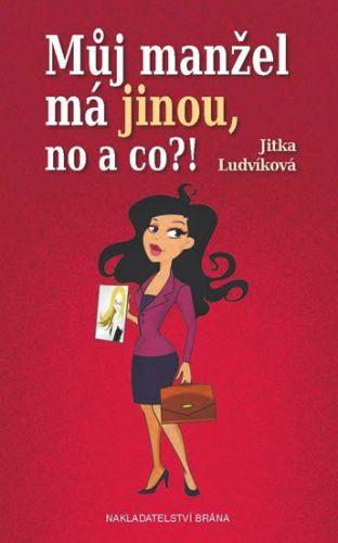 Jitka Ludvíková: Můj manžel má jinou, no a co?! cena od 161 Kč
