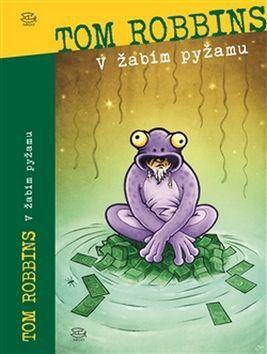 Tom Robbins: V žabím pyžamu cena od 222 Kč