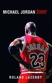 Roland Lazenby: Michael Jordan Život cena od 349 Kč