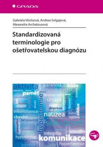 Vörösová Gabriela, Solgajová Andrea, Archalousová Alexandra: Standardizovaná terminologie pro ošetřovatelskou diagnózu cena od 125 Kč