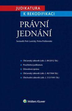 Petr Lavický, Petra Polišenská: Judikatura k rekodifikaci Právní jednání. cena od 495 Kč