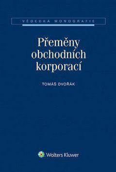 Tomáš Dvořák: Přeměny obchodních korporací cena od 756 Kč