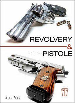Alexandr B. Žuk: Revolvery a pistole cena od 249 Kč
