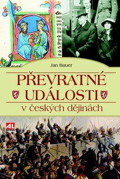 Jan Bauer: Převratné události v českých dějinách cena od 202 Kč