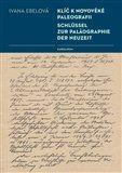 Ivana Ebelová: Klíč k novověké paleografii cena od 213 Kč