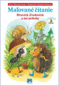 Eva Dienerová, Daniela Ondreičková: Maľované čítanie Mravček Zvedavček a iné príbehy cena od 157 Kč
