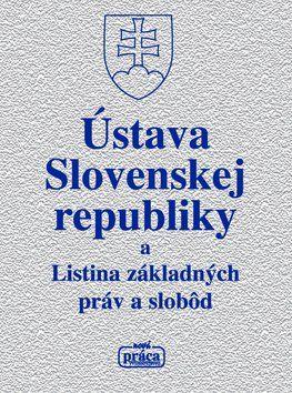 Nová práca Ústava Slovenskej republiky a Listina základných práv a slobôd cena od 95 Kč