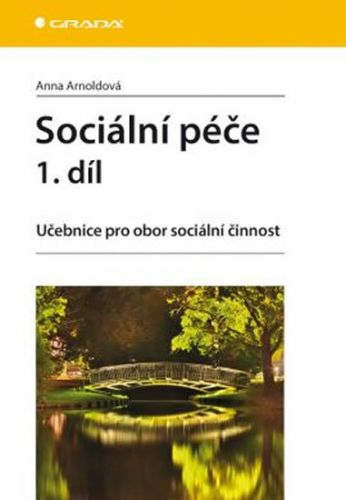 Anna Arnoldová: Sociální péče 1. díl - Učebnice pro obor sociální činnost cena od 236 Kč