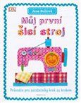 Bullová Jane: Můj první šicí stroj cena od 223 Kč