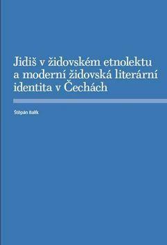 Štěpán Balík: Jidiš v židovském etnolektu a moderní židovská literární identita v Čechách cena od 166 Kč