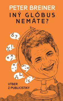 Peter Breiner: Iný glóbus nemáte? cena od 261 Kč