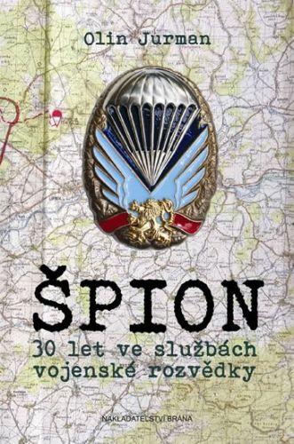 Oldřich Jurman: Špion - 30 let ve službách armádní rozvědky cena od 262 Kč