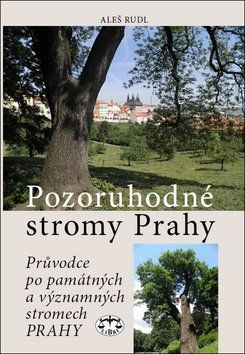 Aleš Rudl: Pozoruhodné stromy Prahy cena od 273 Kč