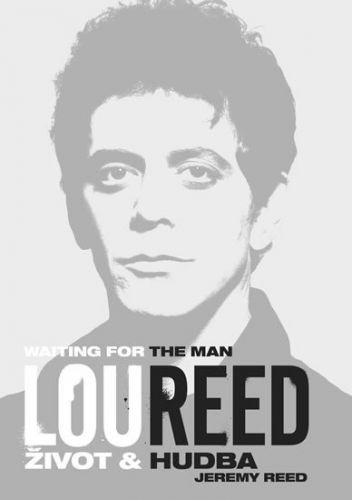 Reed Jeremy: Lou Reed: Waiting for the Man - Život a hudba cena od 248 Kč