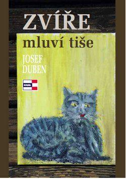 Josef Duben: Zvíře mluví tiše cena od 77 Kč