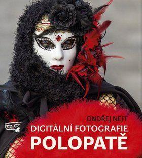 Ondřej Neff: Digitální fotografie polopatě cena od 271 Kč