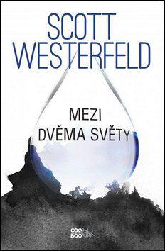 Scott Westerfeld: Mezi dvěma světy cena od 271 Kč