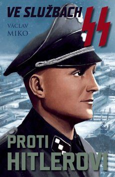Václav Miko: Ve službách SS proti Hitlerovi cena od 182 Kč