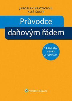 Jaroslav Kratochvíl, Aleš Šustr: Průvodce daňovým řádem s příklady, vzory a judikáty cena od 397 Kč
