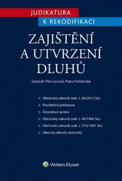 Petra Polišenská, Petr Lavický: Judikatura k rekodifikaci - Zajištění a utvrzení dluhů cena od 356 Kč