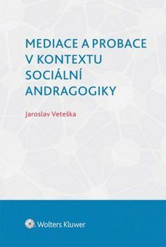 Jaroslav Veteška: Mediace a probace v kontextu sociální andragogiky cena od 250 Kč