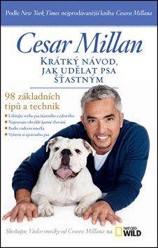 Millan Cesar: Krátký návod, jak udělat psa šťastným - 98 základních tipů a technik cena od 179 Kč