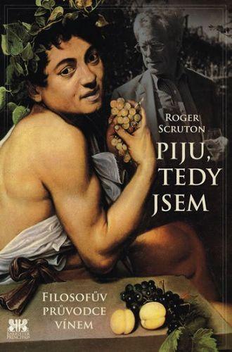 Scruton Roger: Piju, tedy jsem - Filosofův průvodce vínem cena od 178 Kč