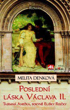 Melita Denková: Poslední láska Václava II. cena od 174 Kč
