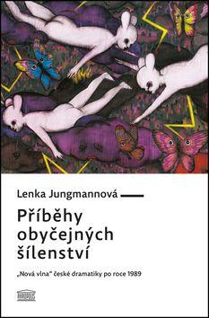 """Lenka Jungmannová: Příběhy obyčejných šílenství - """"Nová vlna"""" české dramatiky po roce 1989 cena od 149 Kč"""