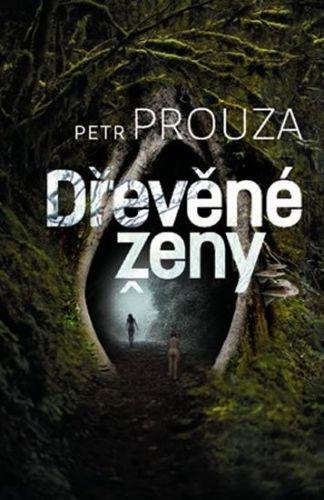 Petr Prouza: Dřevěné ženy cena od 216 Kč