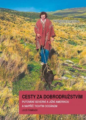 Leoš Šimánek: Cesty za dobrodružstvím - Putování Severní a Jižní Amerikou a napříč Tichým oceánem cena od 318 Kč