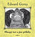 Edward Gorey: Hloupý žert a jiné příběhy cena od 181 Kč