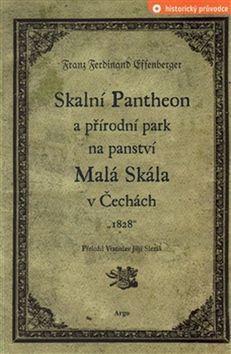 Franz Ferdinand Effenberger: Skalní Pantheon a přírodní park na panství Malá Skála v Čechách cena od 240 Kč
