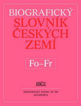 Marie Makariusová: Biografický slovník českých zemí - Fo-Fr, 18. díl cena od 254 Kč