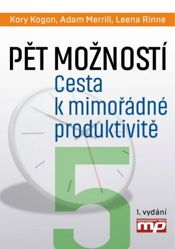 Kory Kogon, Adam Merrill, Leena Rinne: Pět rozhodnutí. Jak dosáhnout mimořádné produktivity (prac.) cena od 185 Kč