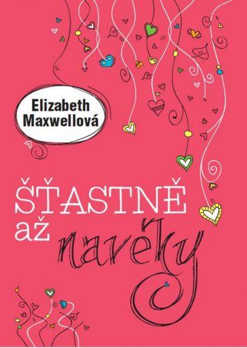 Elizabeth Maxwell: Šťastně až navěky cena od 182 Kč
