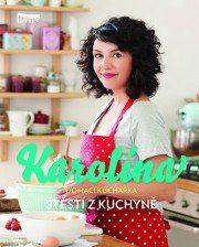 Karolína Kamberská: Karolína: Domácí kuchařka - Štěstí z kuchyně