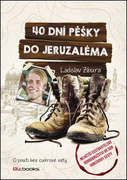 Ladislav Zibura: 40 dní pěšky do Jeruzaléma cena od 172 Kč