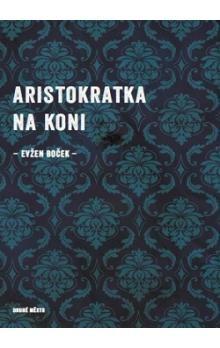 Evžen Boček: Aristokratka na koni cena od 159 Kč