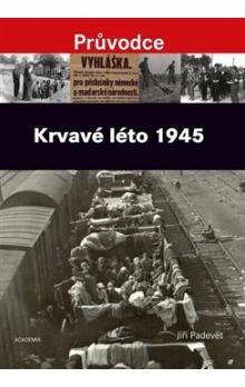 Jiří Padevět: Krvavé léto 1945 cena od 410 Kč