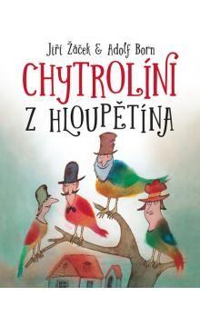 Jiří Žáček, Adolf Born: Chytrolíni z Hloupětína