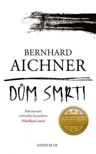 Bernhard Aichner: Dům smrti cena od 286 Kč