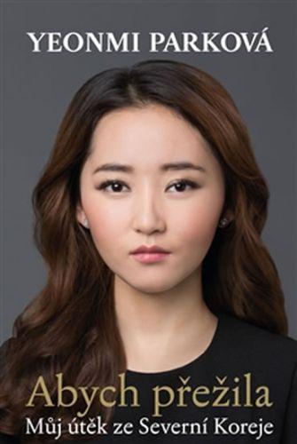 Yeonmi Park: Abych přežila cena od 195 Kč