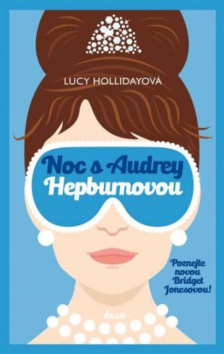 Lucy Holliday: Noc s Audrey Hepburnovou cena od 99 Kč