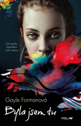 Gayle Forman: Byla jsem tu cena od 172 Kč